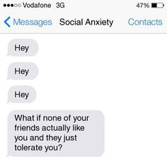 This is me every single day... - 15 Absolutely Brutal Texts From Your Social Anxiety