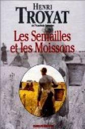 Les Semailles et les Moissons, Tome 1 : - Henri Troyat