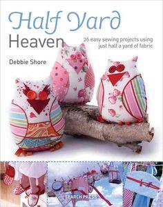Half Yard Heaven Debbie Shore, Easy Sewing Projects, Learn To Sew, Heaven, Yard, Fabric, Create, Sewing, Tejido