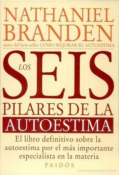 Los seis pilares de la autoestima: el libro definitivo sobre la autoestima ... - Nathaniel Branden - Google Libros