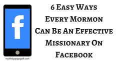 Social Media missionary work is the new frontier for sharing the gospel. The main question is how can one do effect missionary work on Facebook? Here are 6 easy ways every Mormon can be an effective member-missionary on Facebook!