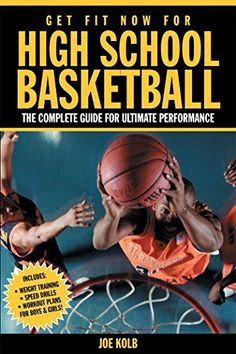 52f7bf6a779 Get Fit Now for High School Basketball  Strength and Conditioning for  Ultimate Performance on the Court