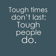Tough Times Do Not Last #quotes #inspirational