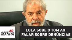 Lula sobe o tom ao falar sobre denúncias e quer pedido de desculpas | Jo...