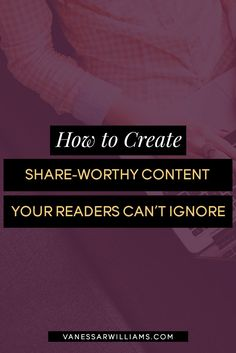 How to Create Share-Worthy Content Your Readers Can't Ignore