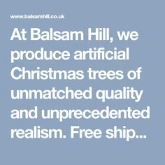 At Balsam Hill, we produce artificial Christmas trees of unmatched quality and unprecedented realism. Free shipping to UK customers on all our Christmas tree products.