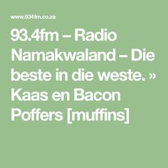 – Radio Namakwaland – Die beste in die weste. Savory Muffins, South African Recipes, Recipies, Encouragement, Food And Drink, Entertaining, Puddings, Cake Cookies, Cake Recipes