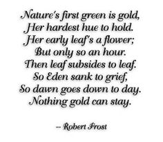 Nothing Gold Can Stay Poem by Robert Frost - Poem Hunter | JOY: + ...