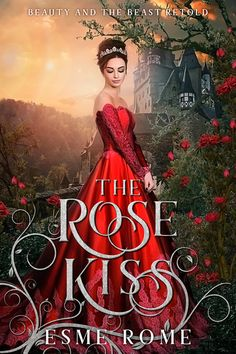 The Rose Kiss: Beauty and the Beast Retold by Esme Rome Retelling, Ya Books, Free Books, Kiss Beauty, Stuck In The Middle, Beauty And The Beast, First Novel, Love Story, Fairy Tales