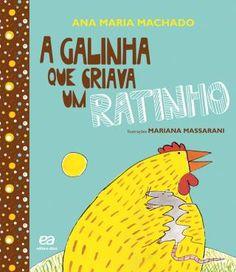 A Galinha Que Criava Um Ratinho - Ana Maria machado - Inspirada num conto tradicional, uma história deliciosa para os pequeninos
