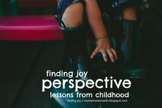 finding joy: perspective - lessons from childhood