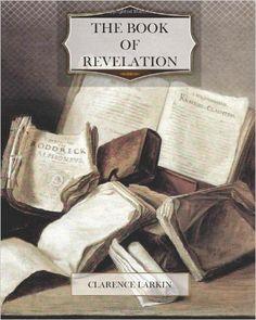 The Book of Revelation: Clarence Larkin: 9781475009774: Amazon.com: Books