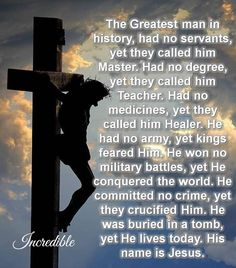 Jesus Is The Greatest Man In History religious easter god jesus religious quotes faith religion cross religious quote christ religion quotes jesus christ jesus quotes images religious jesus god Jesus Is The Greatest Man In History Prayer Quotes, Jesus Quotes, Faith Quotes, Bible Quotes, Good Friday Quotes Jesus, Lesson Quotes, Bible Art, Thank You Jesus, Jesus Is Lord