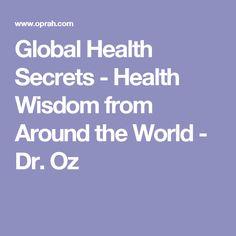 Global Health Secrets - Health Wisdom from Around the World - Dr. Oz