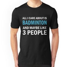 All I Care About is Badminton And Maybe Like 3 People Slim Fit T-Shirt