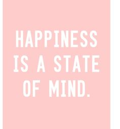 #happiness is a state of mind.