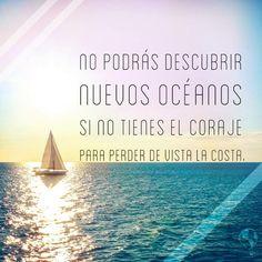 126. No podrás descubrir nuevos océanos si no tienes el coraje para perder de vista la costa.