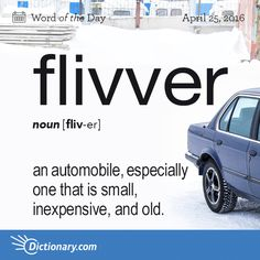 Dictionary.com's Word of the Day - flivver - Older Slang. an automobile, especially one that is small, inexpensive, and old.