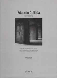 Art   J. Chillida, A. Cobo Eds.   Eduardo Chillida I (1948-1973) Catalogue Raisonne Of Sculpture