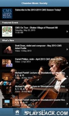 Chamber Music Society  Android App - playslack.com , The Chamber Music Society of Lincoln Center Fan App is the easiest way to follow CMSLC. Now you have access to CMSLC's music at anytime, anywhere.This is a free application.* FIND OUT WHAT'S NEWHome page shows the next event and the most recent music, podcasts, news and blogs.* EVENTSBrowse upcoming Chamber Music Society of Lincoln Center events. Get complete performance information including venue, dates, repertoire, artists. Access and…