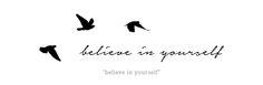 Cursive tattoo design - Believe in Yourself - English - Birds - Rib tattoo, Ribcage tattoo, foot tattoo, forearm tattoo, shoulder tattoo.