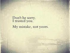 Clearly believing the words my husband said was my mistake.no loyalty. No honesty. Not a man of his word. Sad Quotes, Great Quotes, Quotes To Live By, Love Quotes, Motivational Quotes, Inspirational Quotes, Dont Hurt Me Quotes, You Lost Me Quotes, Positive Quotes
