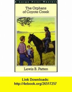 The Orphans of Coyote Creek (G K Hall Nightingale Series Edition) (9780783820071) Lewis B. Patten , ISBN-10: 0783820070  , ISBN-13: 978-0783820071 ,  , tutorials , pdf , ebook , torrent , downloads , rapidshare , filesonic , hotfile , megaupload , fileserve