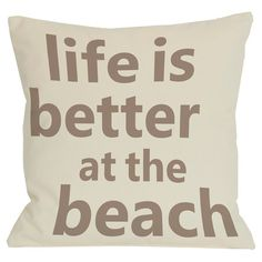 Life is Better at the Beach Pillow.