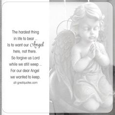 The hardest thing in life to bear is to want our Angel here, not there. So forgive us Lord while we still weep, for our dear Angel we wanted to keep. | all-greatquotes.com #Grief #Angel #Poems