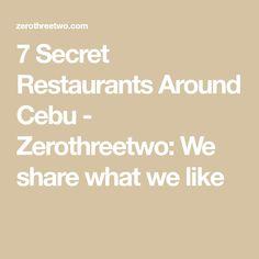 7 Secret Restaurants Around Cebu - Zerothreetwo: We share what we like