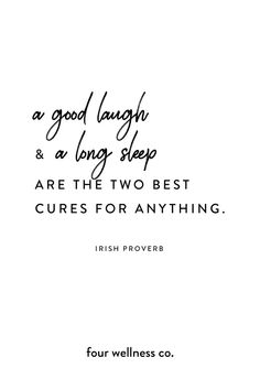 A good laugh & a long sleep are the two best cures for anything. - Irish proverb // Wellness tips […] Holistic Wellness, Wellness Tips, Badass Quotes, Quotes To Live By, Life Quotes, Bar Quotes, Daily Quotes, Relationship Quotes, Sleep Quotes