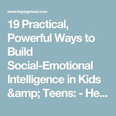 19 Practical, Powerful Ways to Build Social-Emotional Intelligence in Kids & Teens: - Hey Sigmund - Karen Young