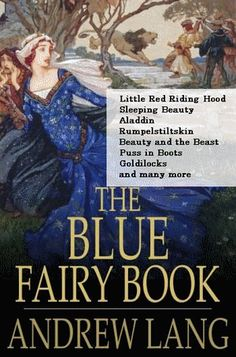 "March 31st: Andrew Lang was born on this day in 1844. His ""Fairy Books"" (including The Blue Fairy Book, pictured here) translated tons of fairy tales from other lands into English for the first time. (Disney owes this guy big time!) No Lang, no Puss in Boots!"