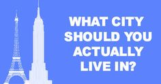 What City Should You Actually Live In? I got London. Not a fan of the cold but it would be pretty cool.