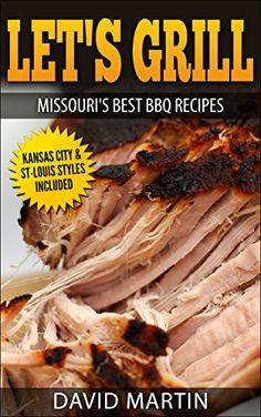 Let's Grill Missouri's Best BBQ Recipes: Includes Kansas City and St-Louis Barbecue Styles by [Martin, David]