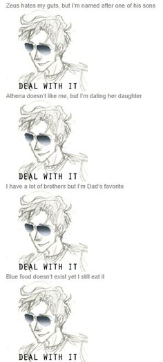 Percy Jackson... deal with it... Only people apart of the fandom will understand this.
