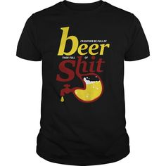 Id Rather Be Full Of #Beer Than Full Of #Shit #Tee. 100% Printed in the U.S.A - Ship Worldwide. Not sold in stores. Guaranteed safe and secure checkout via: Paypal | VISA | MASTERCARD? | YeahTshirt.com