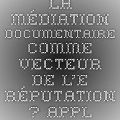La médiation documentaire comme vecteur de l'e-réputation ? Application à Twitter | CaddE-Réputation