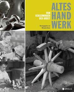 Altes Handwerk: Vom Verschwinden der Arbeit von Michaela Vieser http://www.amazon.de/dp/3862280721/ref=cm_sw_r_pi_dp_HW3uub1R8XE84
