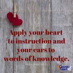 Apply your heart to instruction and your ears to words of knowledge. Proverbs 23:12 #godlyquotes #scriptureoftheday #CCInstitute Proverbs 23, O Words, Christian Life Coaching, Life Coach Training, Scripture Of The Day, Cherries Jubilee, Bible Art, Quotes About God, Master Class