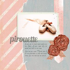 """pirouette - an """"about me"""" journal page utilizing backgrounds from the new More or Less collab kit from Pixels and Co. #ballet #digiscrap"""