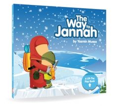 The Way to Jannah - A lovely lift the flap book which teaches kids important sayings such as 'Alhamdullilah', 'Bismillah' and when to say them.