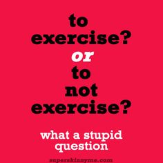 to exercise or not exercise?