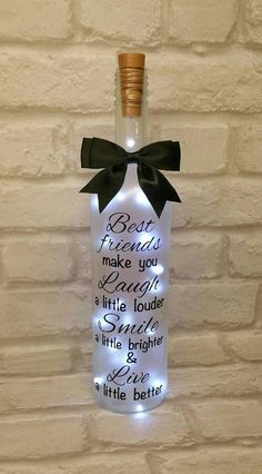 This beautiful light up wine bottle would make a lovely gift for a special friend. The bottle has a frosted look and the quote is made using high quality black vinyl. The quote reads Best friends make you Laugh a little louder Smile a little brighter & Live a little better. Inside