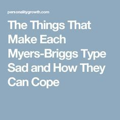 The Things That Make Each Myers-Briggs Type Sad and How They Can Cope