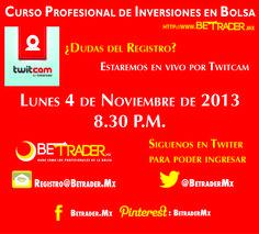 TwitCam para dudas del curso. Lunes 4 de noviembre a las 8.30 P.M. Ingreso en twitter, para esto, nos debes seguir en @BetraderMx