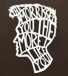 The Morrisey You The More I Like You Typography Art, Creative Industries, Friend Birthday, Will Smith, Shadow Box, Artsy Fartsy, Paper Cutting, Like You, Photo Art