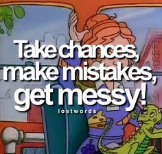 Said Ms Frizzle on The Magic Schoolbus! I'd love to make something that has this quote on it for my classroom.