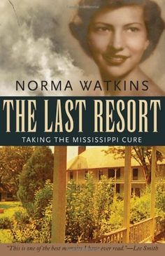 The Last Resort: Taking the Mississippi Cure (Willie Morris Books in Memoir and Biography) by Norma Watkins. $20.44. Edition - 1. Publisher: University Press of Mississippi; 1 edition (May 9, 2011). Publication: May 9, 2011. Author: Norma Watkins. 240 pages