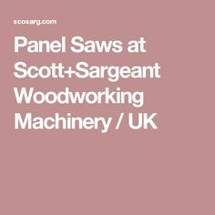 Panel Saws at Scott+Sargeant Woodworking Machinery / UK